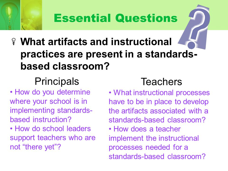 Essential Questions What artifacts and instructional practices are present in a standards-based classroom