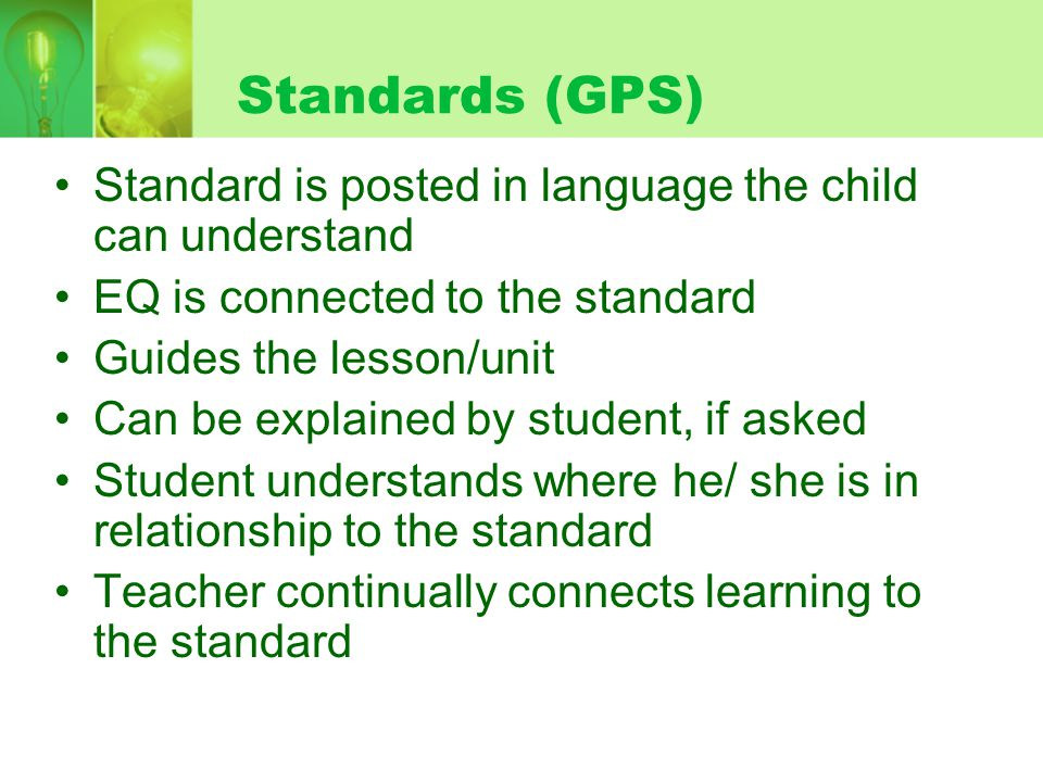 Standards (GPS) Standard is posted in language the child can understand. EQ is connected to the standard.