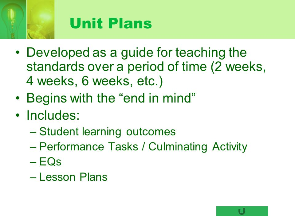 Unit Plans Developed as a guide for teaching the standards over a period of time (2 weeks, 4 weeks, 6 weeks, etc.)