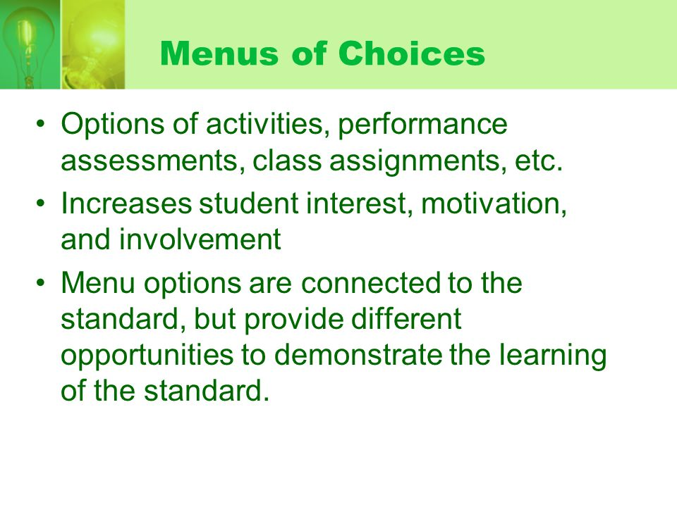 Menus of Choices Options of activities, performance assessments, class assignments, etc. Increases student interest, motivation, and involvement.