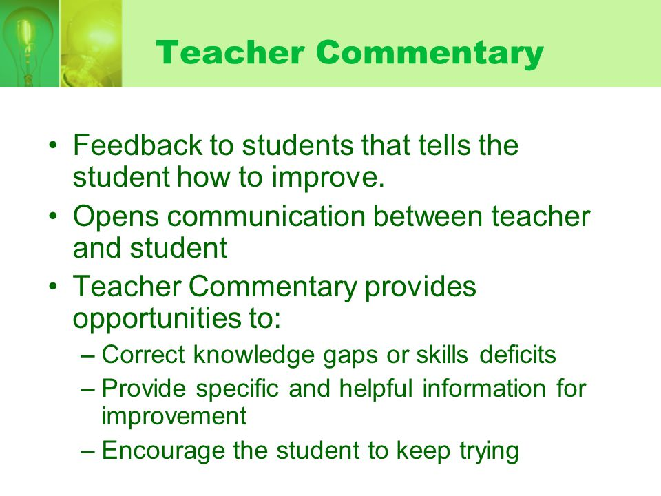Teacher Commentary Feedback to students that tells the student how to improve. Opens communication between teacher and student.