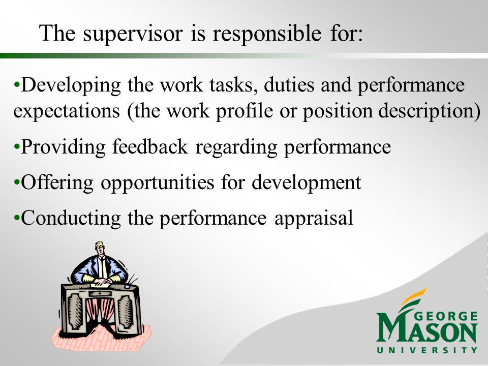 The supervisor is responsible for: