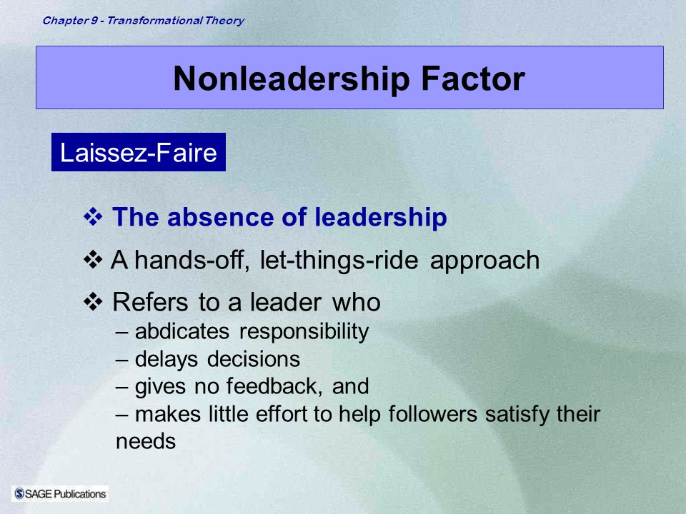Nonleadership Factor Laissez-Faire The absence of leadership