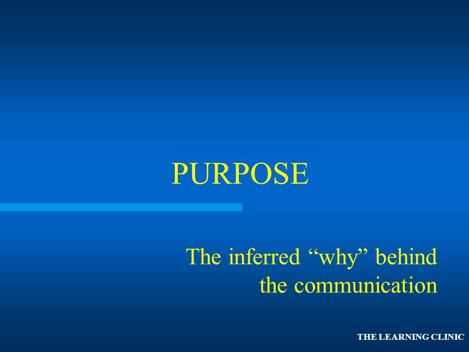 PURPOSE The inferred why behind the communication