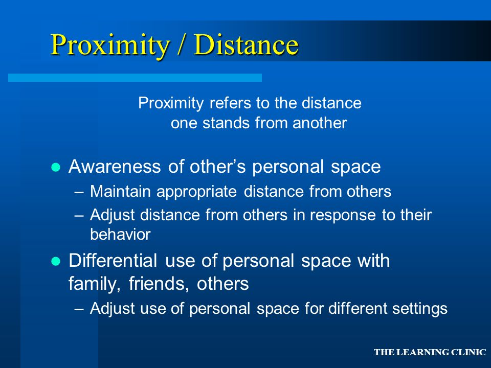 Proximity refers to the distance one stands from another