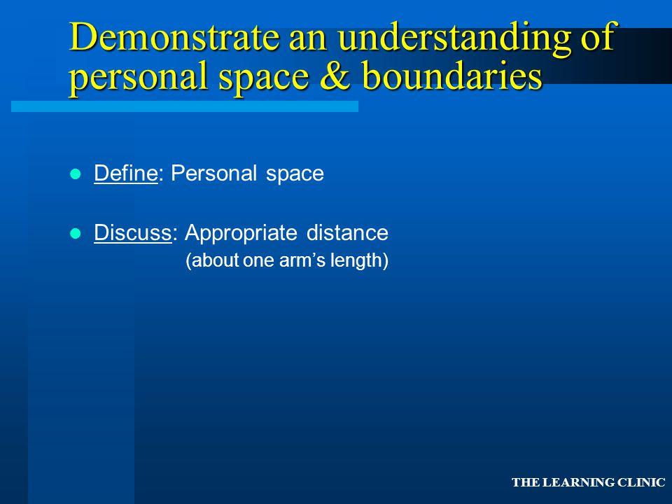 Demonstrate an understanding of personal space & boundaries