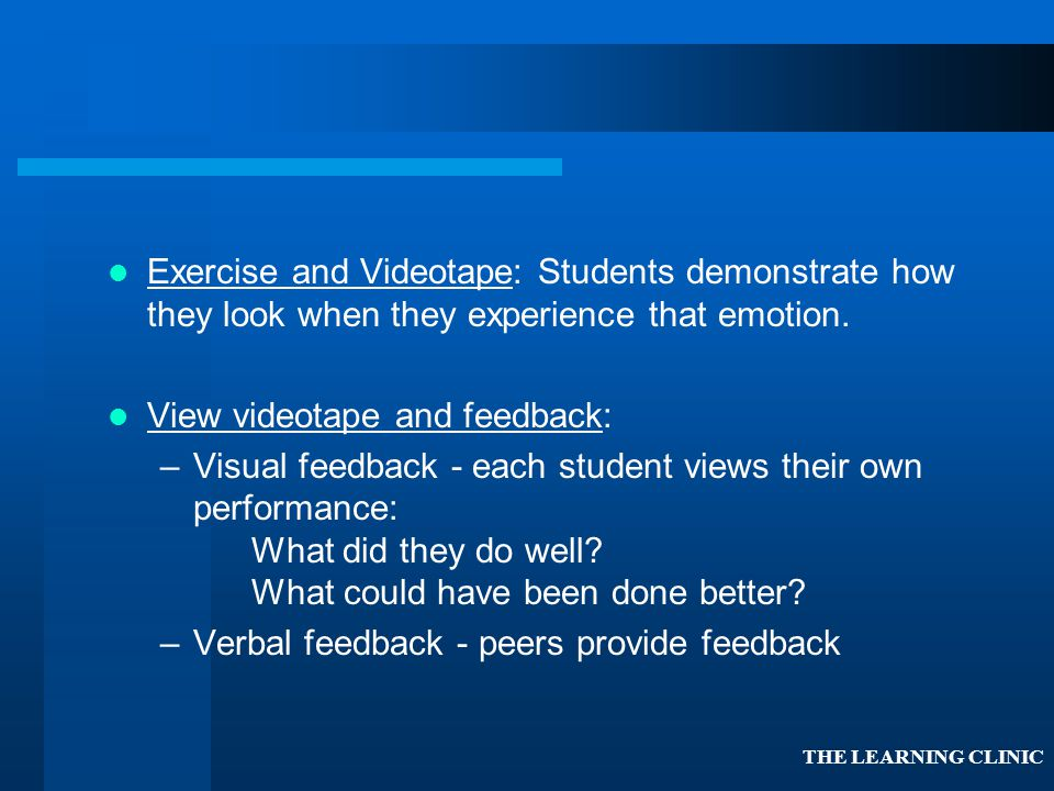 Exercise and Videotape: Students demonstrate how they look when they experience that emotion.