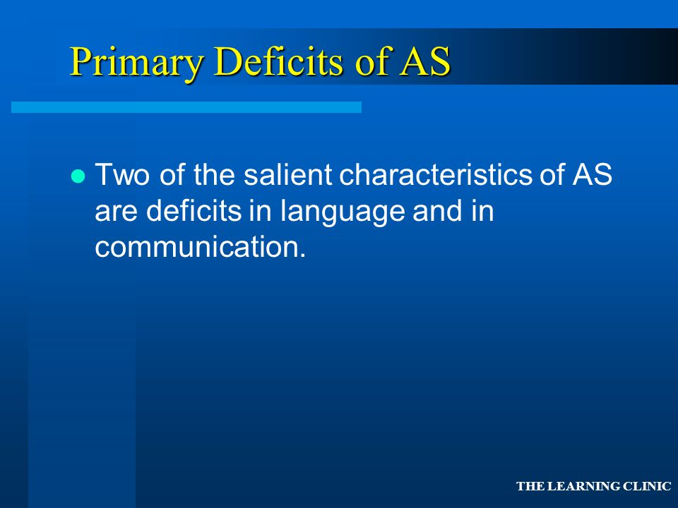 Primary Deficits of AS Two of the salient characteristics of AS are deficits in language and in communication.