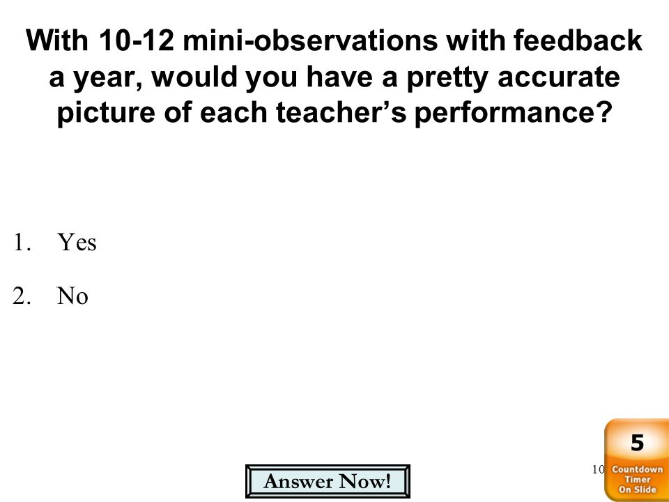 With 10-12 mini-observations with feedback a year, would you have a pretty accurate picture of each teacher's performance
