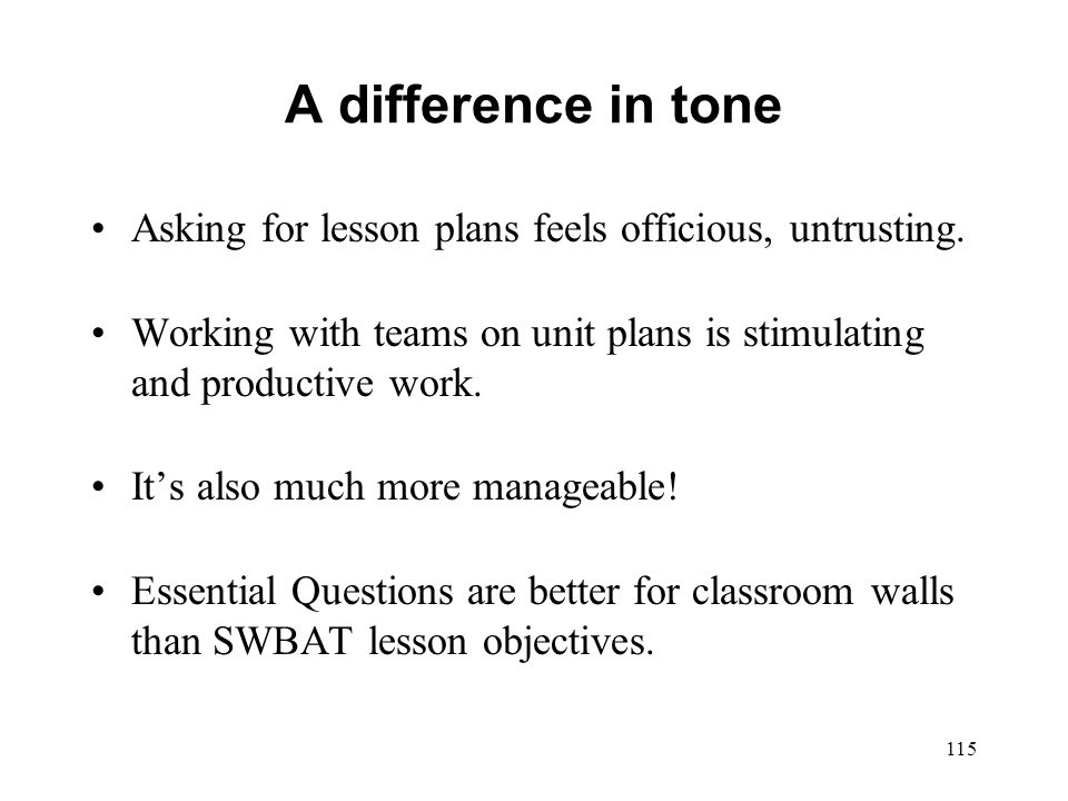 A difference in tone Asking for lesson plans feels officious, untrusting. Working with teams on unit plans is stimulating and productive work.