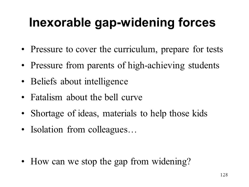Inexorable gap-widening forces