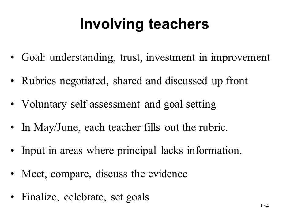 Involving teachers Goal: understanding, trust, investment in improvement. Rubrics negotiated, shared and discussed up front.