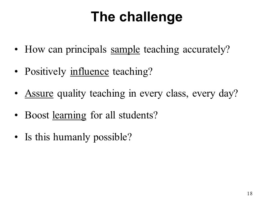 The challenge How can principals sample teaching accurately