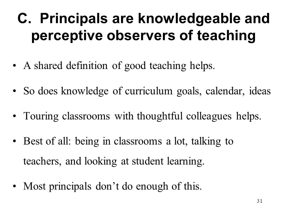 C. Principals are knowledgeable and perceptive observers of teaching