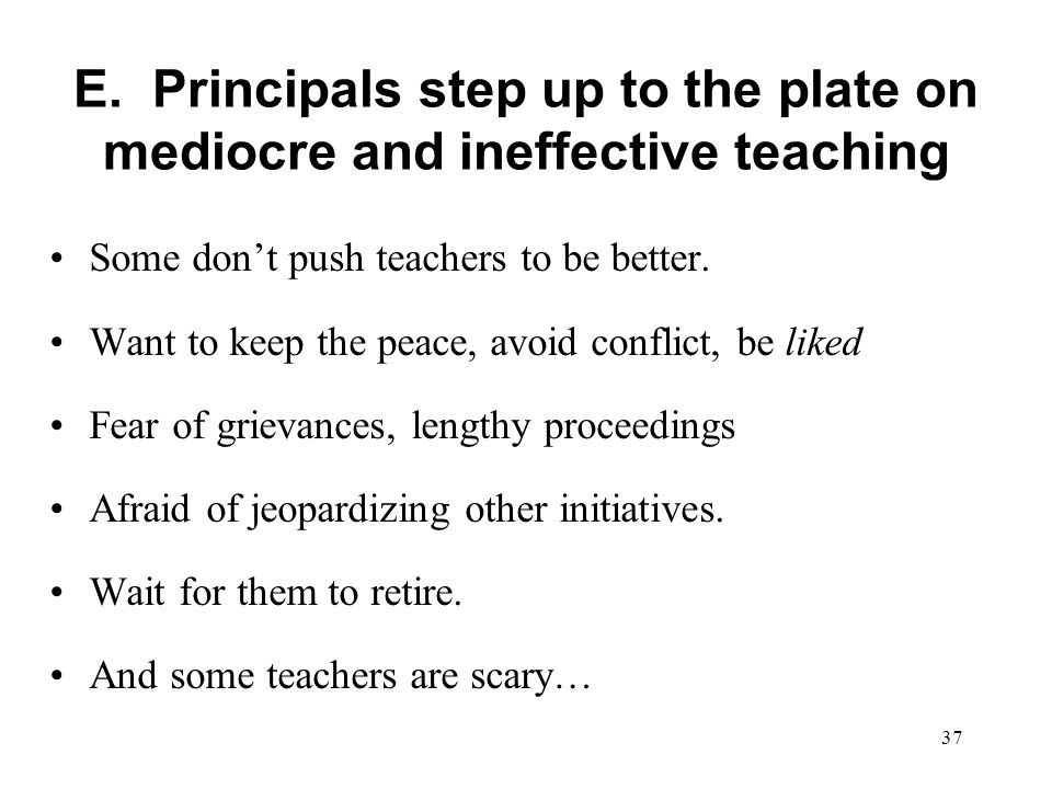 E. Principals step up to the plate on mediocre and ineffective teaching