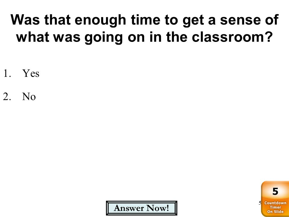 Was that enough time to get a sense of what was going on in the classroom