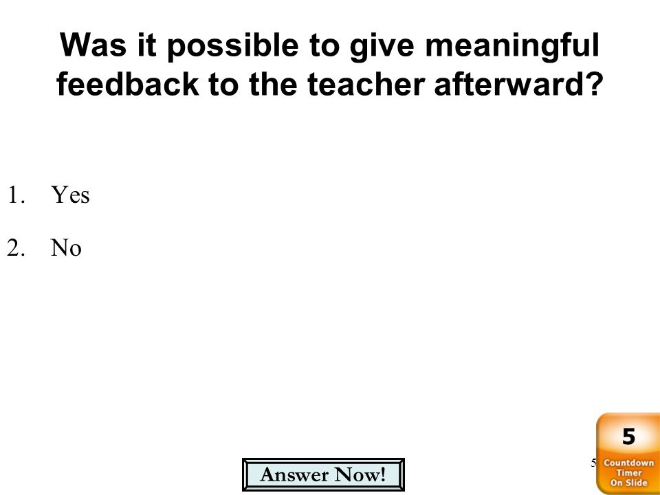 Was it possible to give meaningful feedback to the teacher afterward