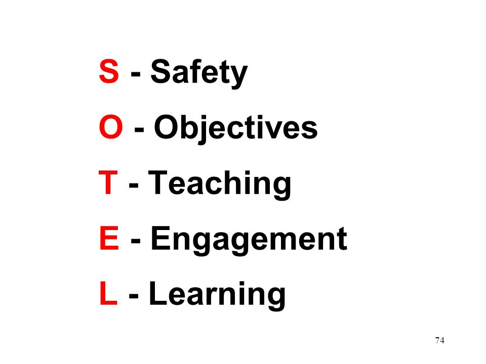 S - Safety O - Objectives T - Teaching E - Engagement L - Learning