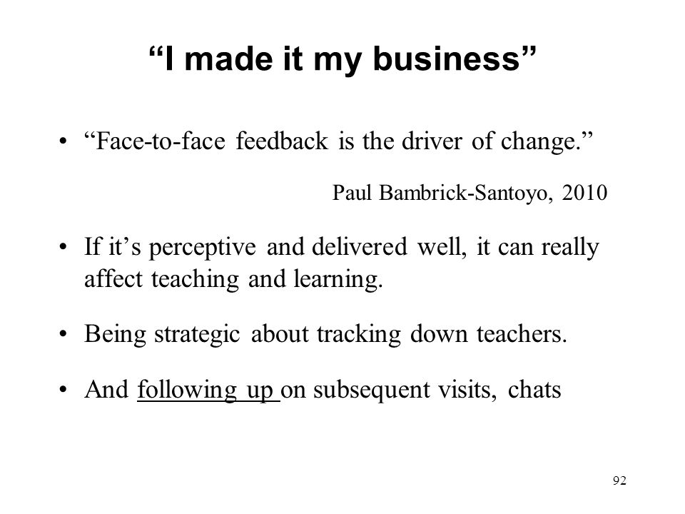 I made it my business Face-to-face feedback is the driver of change. Paul Bambrick-Santoyo, 2010.