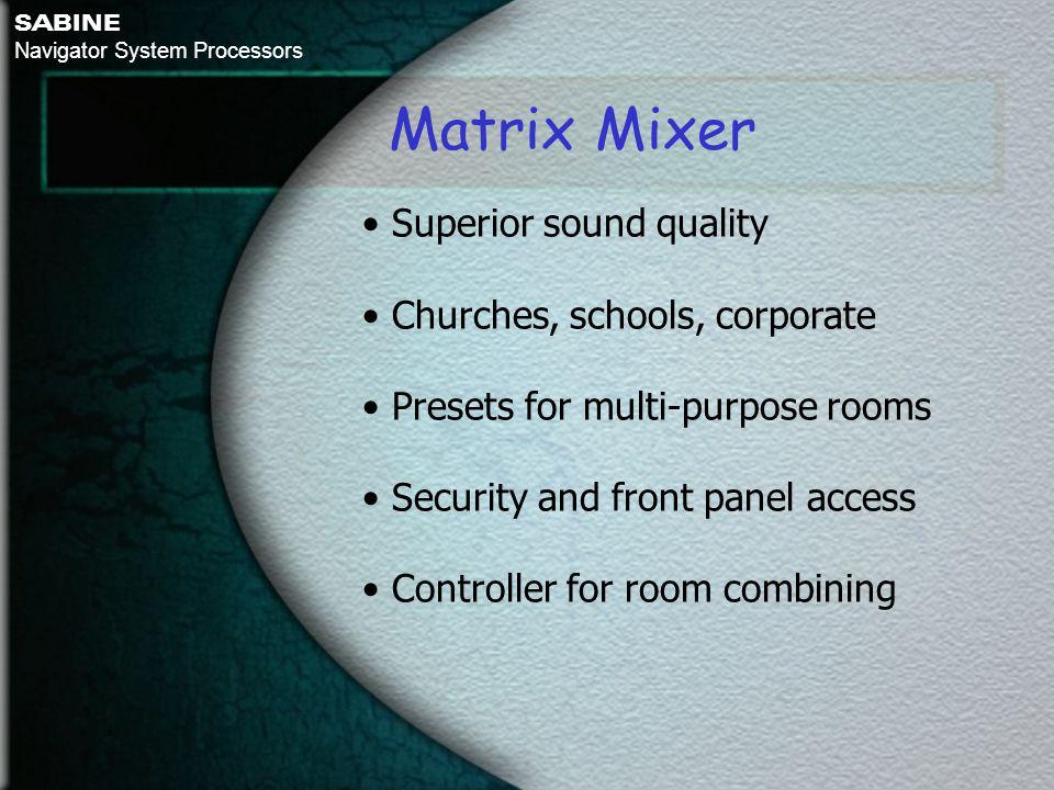 Matrix Mixer • Superior sound quality • Churches, schools, corporate