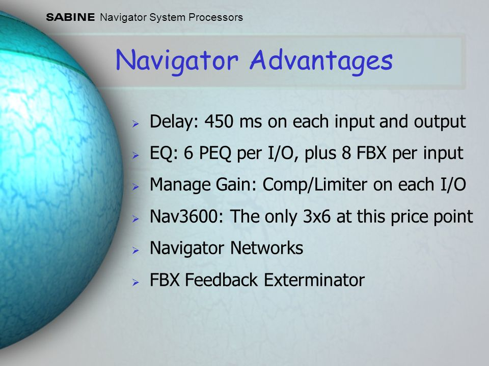 Navigator Advantages Delay: 450 ms on each input and output