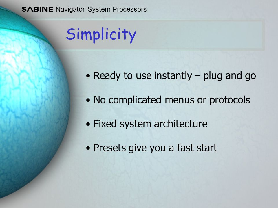 Simplicity • Ready to use instantly – plug and go