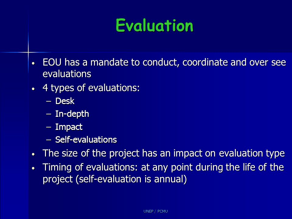 Evaluation EOU has a mandate to conduct, coordinate and over see evaluations. 4 types of evaluations: