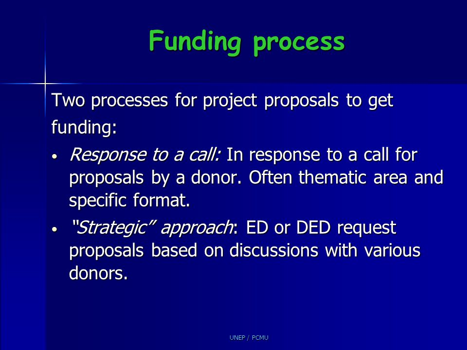 Funding process Two processes for project proposals to get funding: