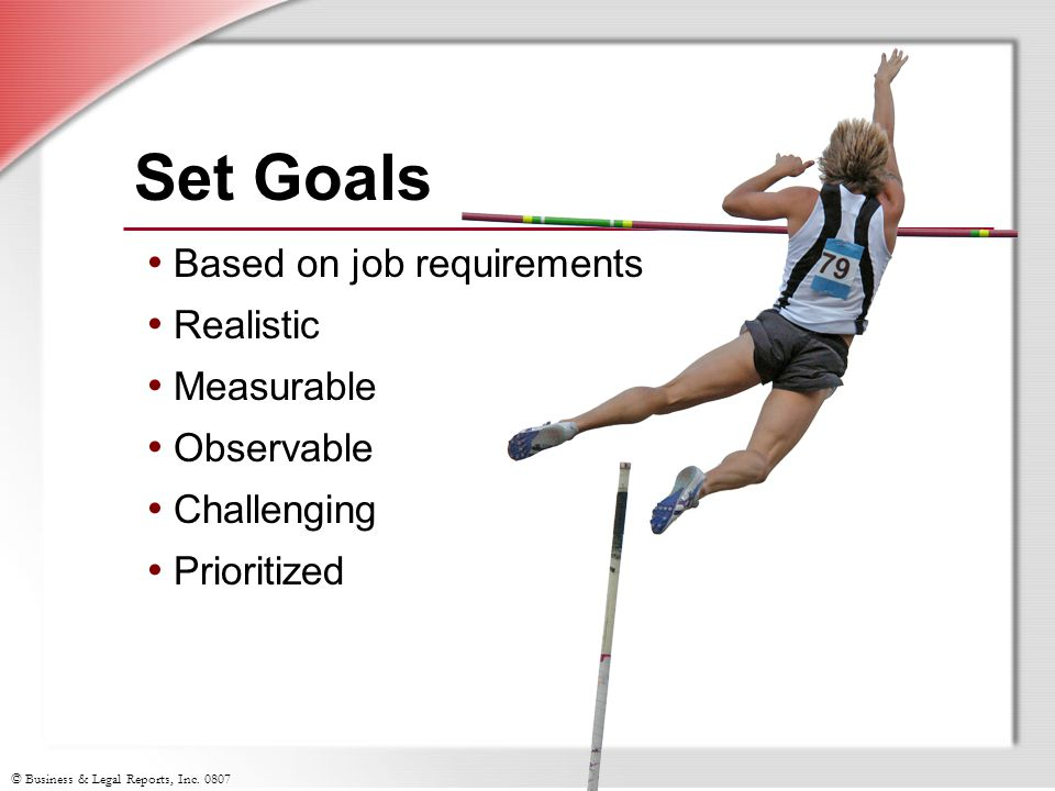 Set Goals Based on job requirements Realistic Measurable Observable
