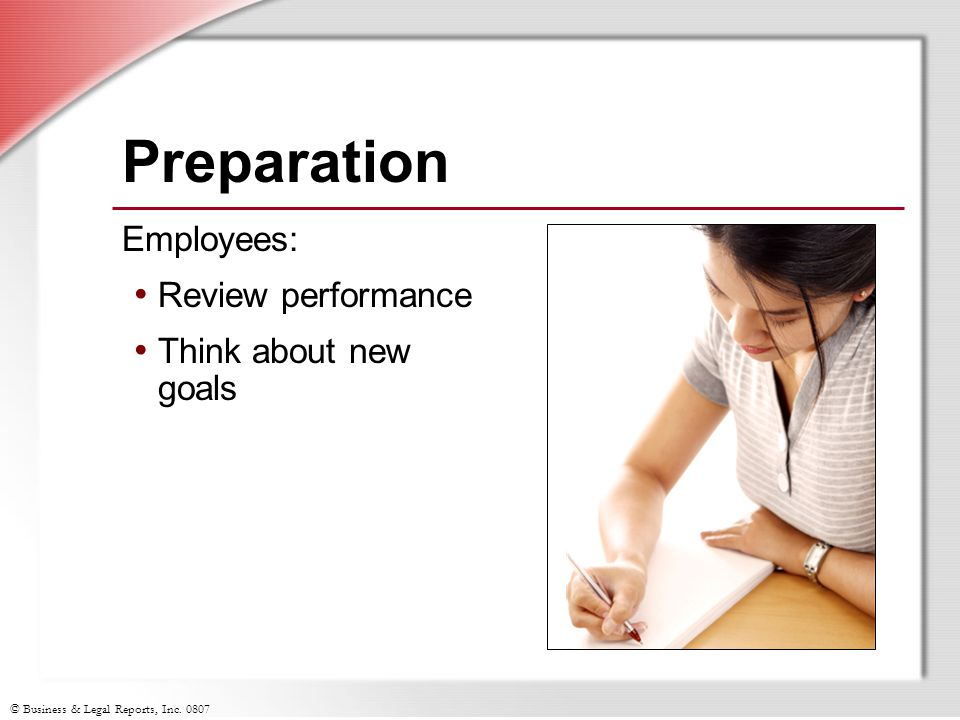 Preparation Employees: Review performance Think about new goals