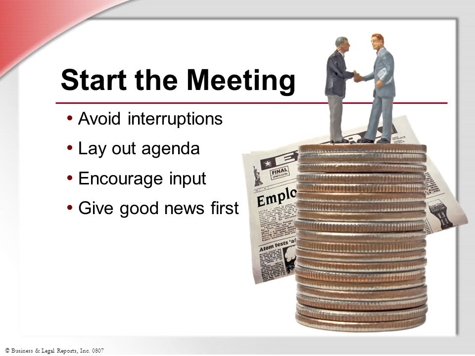 Start the Meeting Avoid interruptions Lay out agenda Encourage input