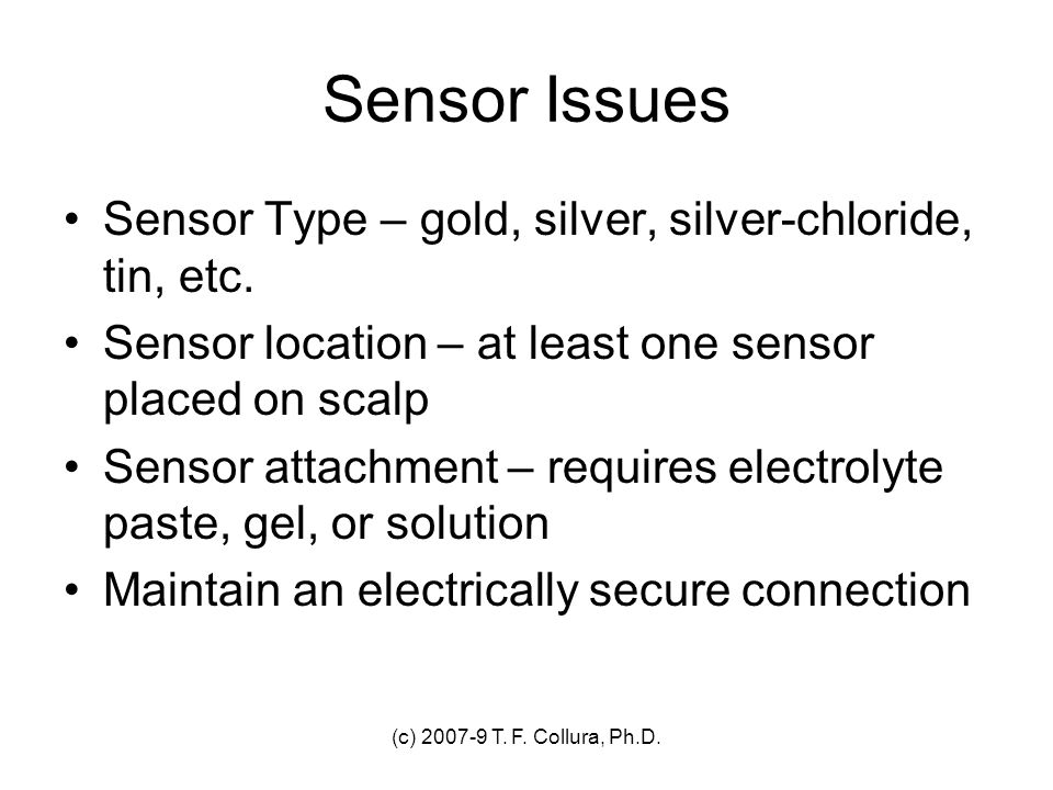 Sensor Issues Sensor Type – gold, silver, silver-chloride, tin, etc.