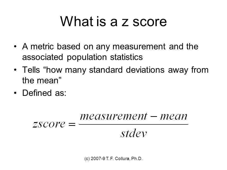 What is a z score A metric based on any measurement and the associated population statistics.