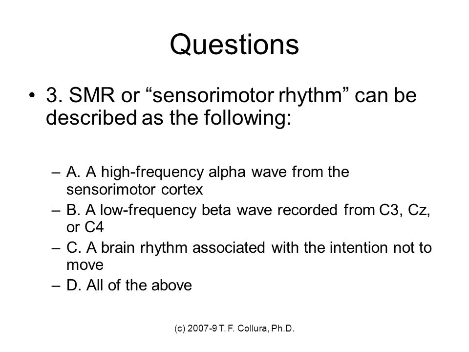 Questions 3. SMR or sensorimotor rhythm can be described as the following: A. A high-frequency alpha wave from the sensorimotor cortex.