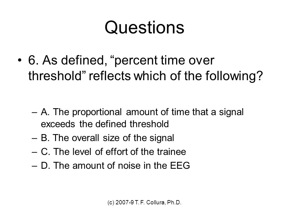 Questions 6. As defined, percent time over threshold reflects which of the following
