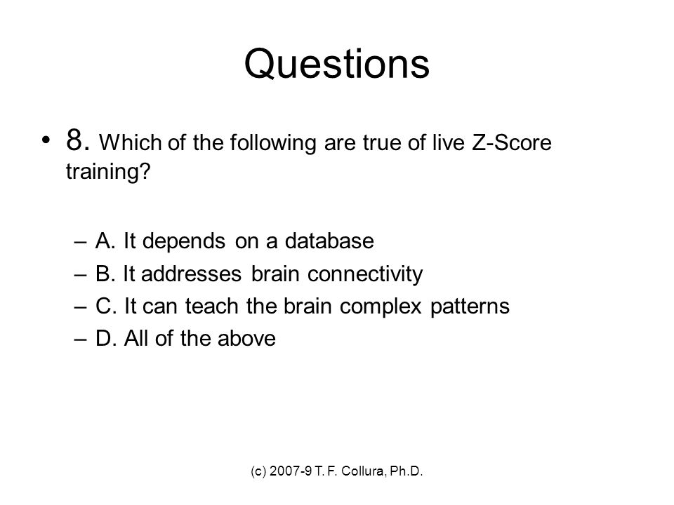 Questions 8. Which of the following are true of live Z-Score training