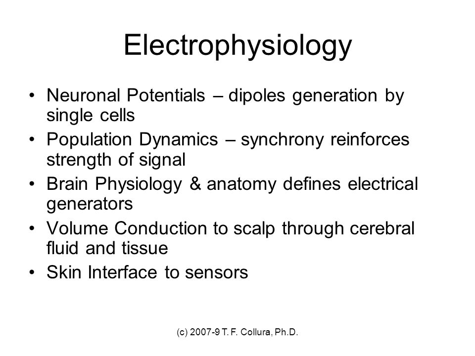 Electrophysiology Neuronal Potentials – dipoles generation by single cells. Population Dynamics – synchrony reinforces strength of signal.