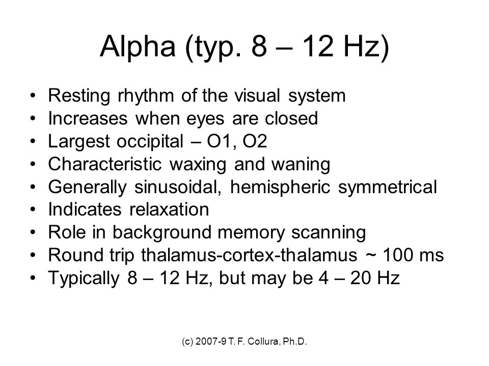 Alpha (typ. 8 – 12 Hz) Resting rhythm of the visual system