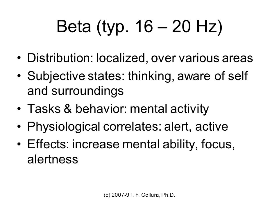 Beta (typ. 16 – 20 Hz) Distribution: localized, over various areas