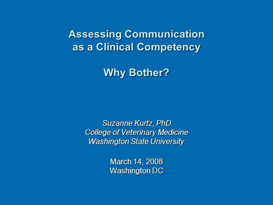 Assessing Communication as a Clinical Competency Why Bother
