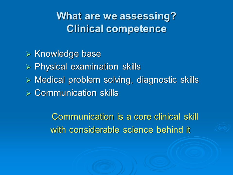 What are we assessing Clinical competence
