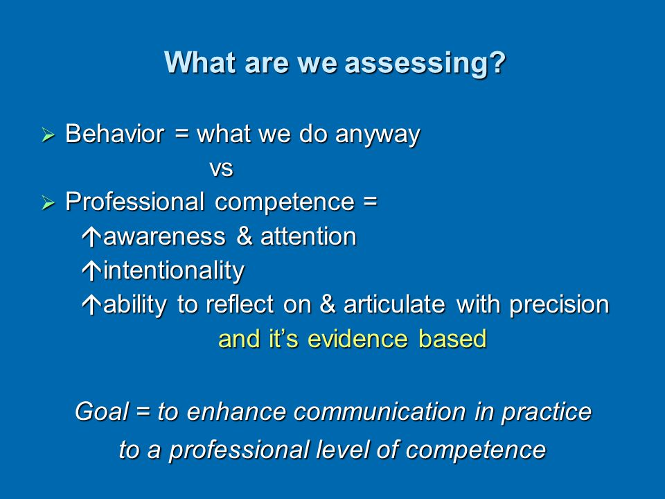 What are we assessing Behavior = what we do anyway vs