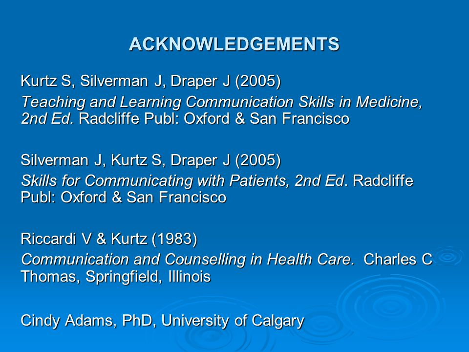 ACKNOWLEDGEMENTS Kurtz S, Silverman J, Draper J (2005)
