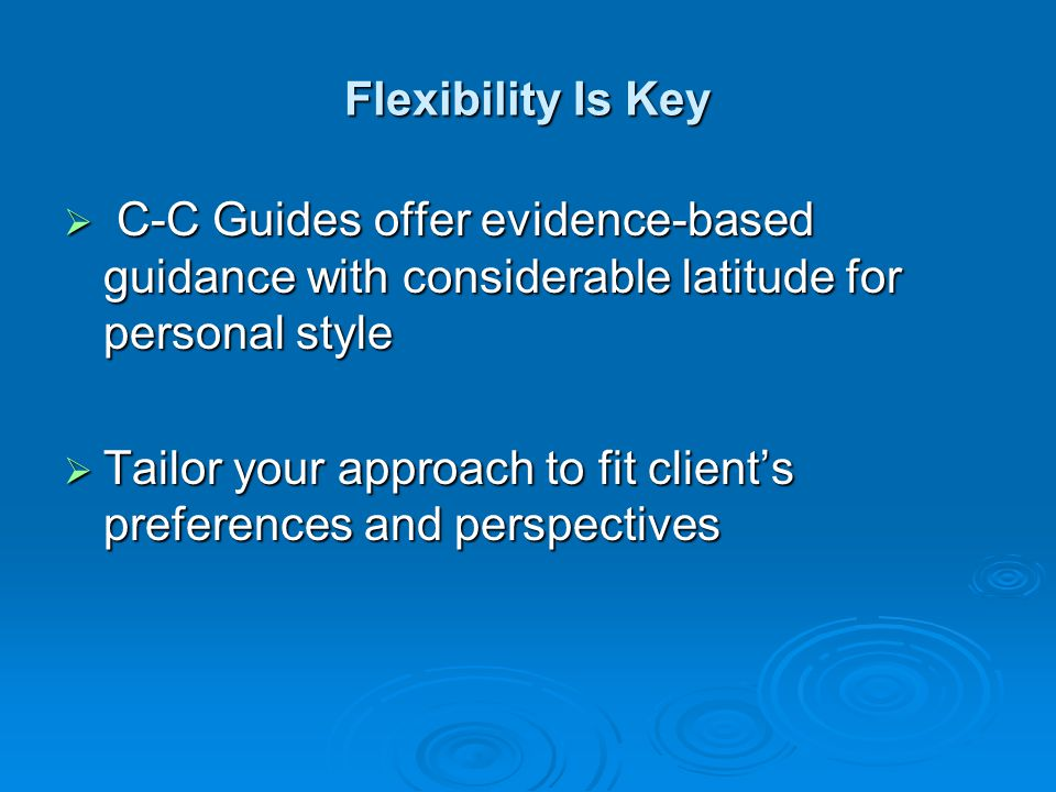 Flexibility Is Key C-C Guides offer evidence-based guidance with considerable latitude for personal style.