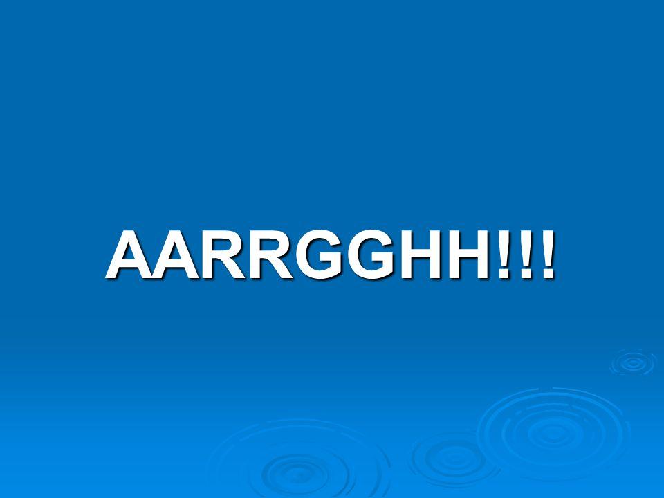 AARRGGHH!!!