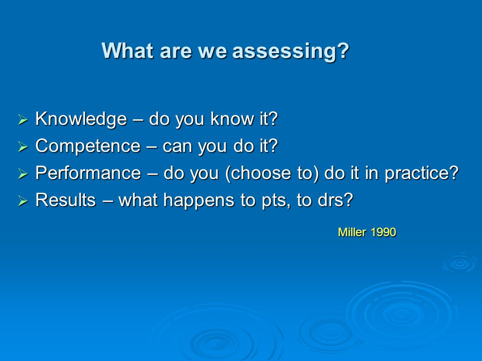 What are we assessing Miller 1990 Knowledge – do you know it