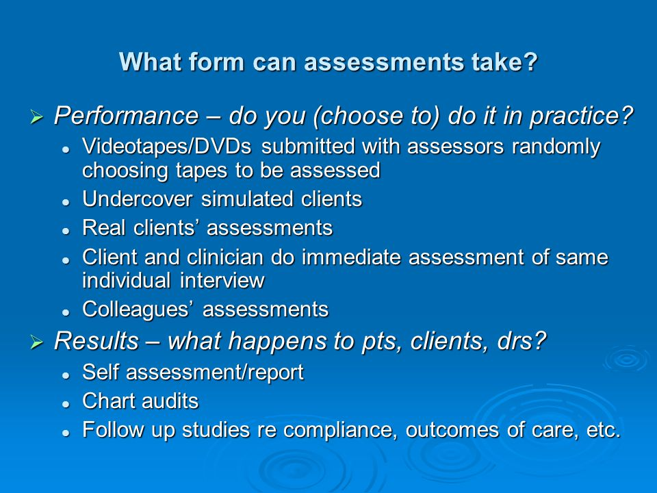 What form can assessments take