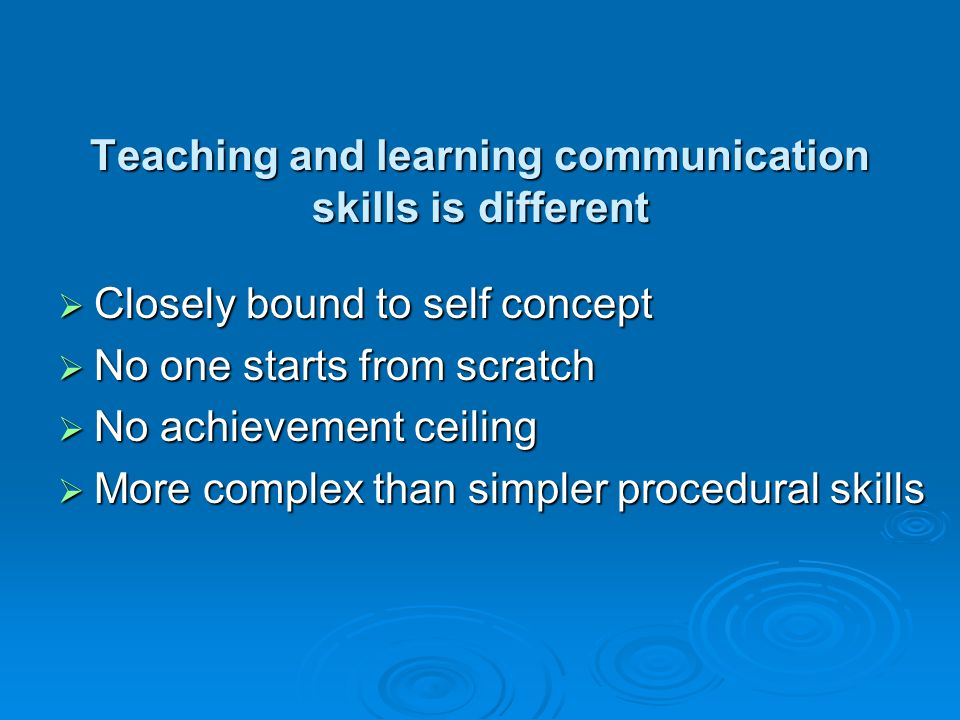 Teaching and learning communication skills is different
