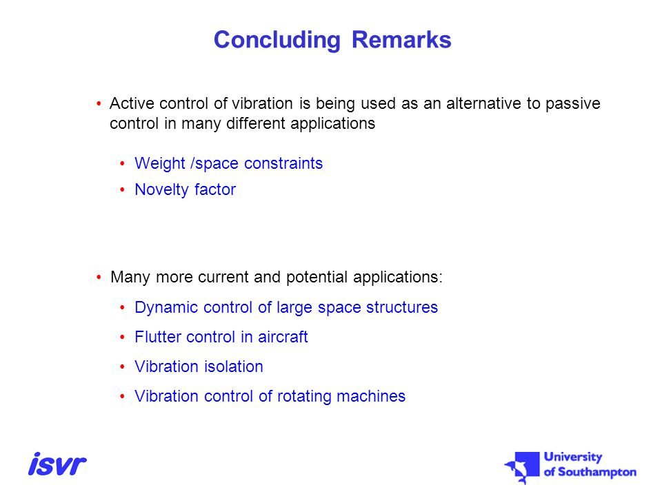Concluding Remarks Active control of vibration is being used as an alternative to passive. control in many different applications.