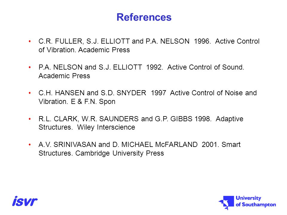 References C.R. FULLER, S.J. ELLIOTT and P.A. NELSON 1996. Active Control of Vibration. Academic Press.